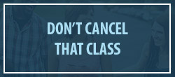 Don't cancel that class